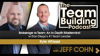 Brokerage vs Team: An In-Depth Mastermind w/San Diego's #1 Team Leader Kyle Whissel