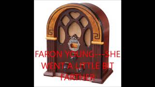 FARON YOUNG   SHE WENT A LITTLE BIT FARTHER