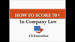 HOW TO SCORE 70+ in CS Executive Company Law