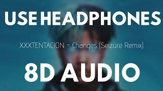XXXTENTACION - Changes (Seizure Remix) (8D Audio)  