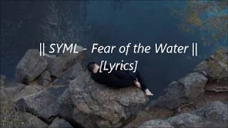 SYML   Fear Of The Water [Lyrics]