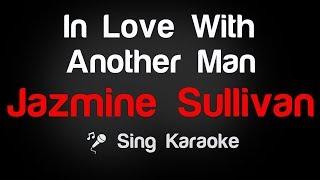 Jazmine Sullivan – In Love With Another Man Karaoke Lyrics