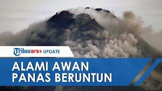 Gunung Merapi 3 Kali Alami Awan Panas secara Beruntun, Berpotensi Lontarkan Material Vulkanik 3 Km