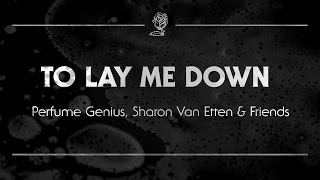 Perfume Genius, Sharon Van Etten & Friends   To Lay Me Down