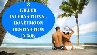 8 KILLER INTERNATIONAL HONEYMOON DESTINATION IN 50K | GOBYSTYLE