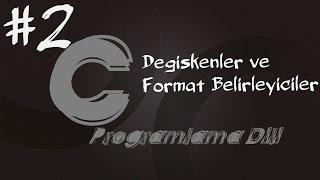 C Programlama Dersleri 2 - Veri Tipleri,Değişkenler Ve Format Belirleyiciler