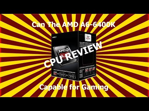 Can the AMD A6 6400k is capable for Gaming|CPU Review