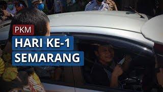 Situasi di Semarang Hari Pertama saat Diterapkannya Pembatasan Kegiatan Masyarakat PKM