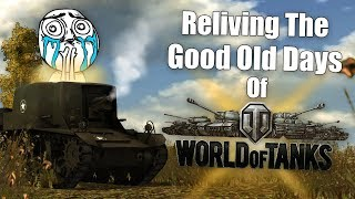 WoT || Reliving The Good Old Days Of World of Tanks... || In Patch 0.7.0