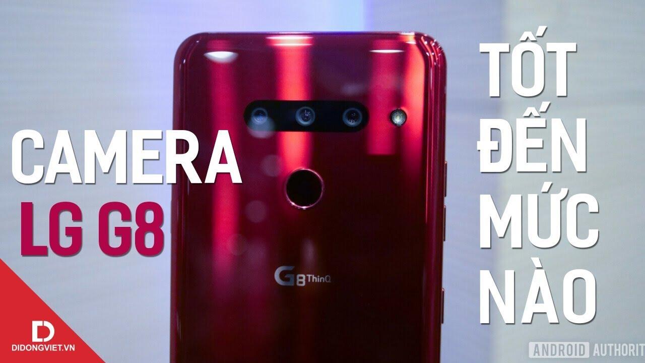 """LG G8 tưởng camera """"cùi"""" mà lại ngon hơn cả Huawei, Samsung?"""