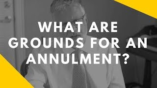 What are grounds for an annulment?
