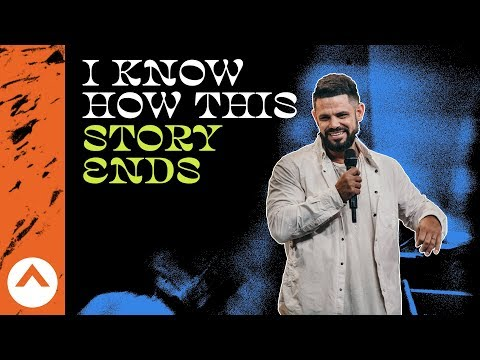 I Know How This Story Ends   Elevation Church   Pastor Steven Furtick