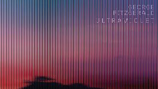 "George FitzGerald – ""Ultraviolet"""