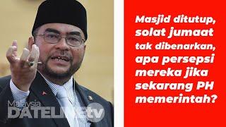 Masjid ditutup, solat jumaat tak dibenarkan, apa persepsi mereka jika sekarang PH memerintah?