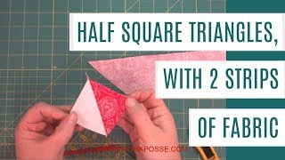 Half Square Triangles With 2 Strips Of Fabric