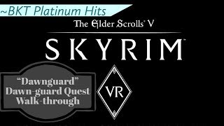 "Skyrim VR - ""Dawn-guard"" [Dawn-guard DLC] Quest Walk-Through & Guide ☑️"