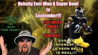 Eagles Interest In Le'Veon Bell Is Real!!! TOO MUCH SMOKE!!! At 2-2 The Eagles Are Far From Done!!!