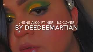 deedeemartian covers: BS - jhene aiko ft her