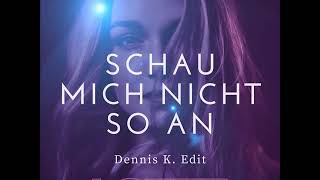 Lotte   Schau Mich Nicht So An (Dennis K. Edit)