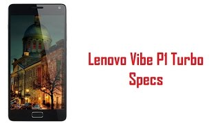 Lenovo Vibe P1 Turbo specs, Features & Price || Full Review