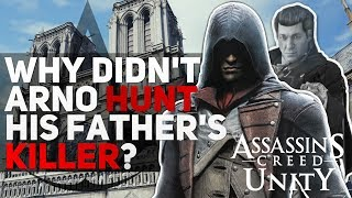 Assassin's Creed - Why Didn't Arno Hunt His Father's Killer?