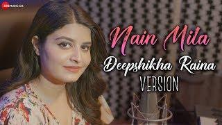 Nain Mila - Deepshikha Raina Version | Anurag-Abhishek