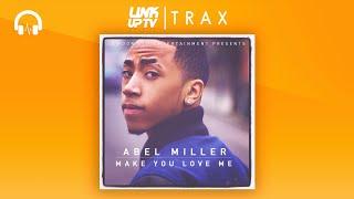 Abel Miller - Make You Love Me (Full Mixtape) | Link Up TV TRAX