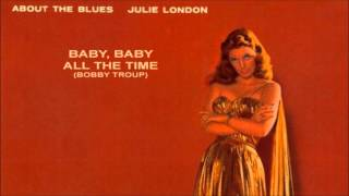 Baby, Baby All The Time ~ Julie London