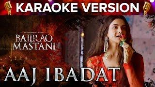 Aaj Ibabdat Song Karaoke Version   Bajirao Mastani   Deepika Padukone & Ranveer Singh