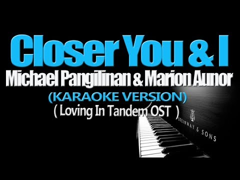 CLOSER YOU AND I - Michael Pangilinan & Marion Aunor (KARAOKE VERSION) (Loving In Tandem OST)