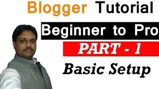 Basic Setup | Blogger Tutorial Beginner to Pro | PART - 1