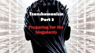 Transhumanism the Enemy!Part 3:Preparing for the Singularity
