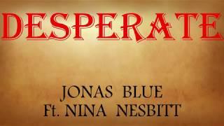 Jonas Blue   Desperate [ Lyrics ] Feat. Nina Nesbitt ( Lyrcis  Lyrics Video )