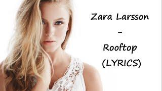 Zara Larsson - Rooftop (LYRICS)