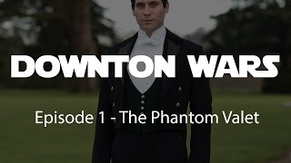 Downton Wars: Episode 1 - The Phantom Valet