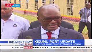 Kisumu Port Update: Traders left to service loans, port set to be completed next month