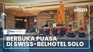TRIBUN TRAVEL UPDATE: Berbuka Puasa di Swiss-Belhotel Solo