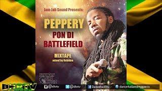 "Peppery ""Pon Di Battlefield"" Mixtape (Free Download) ♫Dancehall ♫Reggae 2018"