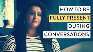 Here's How to be Fully Present in a Conversation: Tame Your Distracted Mind