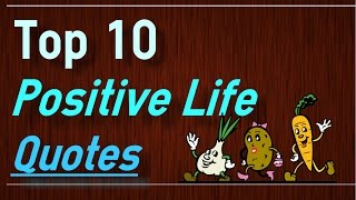Positive Life Quotes - Top 10 Quotes on Life by Brain Quotes