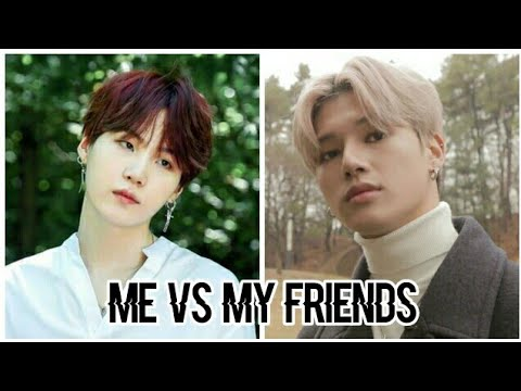 Me VS My Friends (Kpop Favorites)