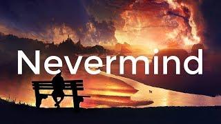 Dennis Lloyd   Nevermind (Lyrics  Lyric Video)