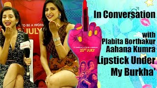 Talk with Aahana Kumra & Plabita Borthakur | Lipstick Under My Burkha