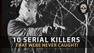 10 Chilling Serial Killers Never Caught