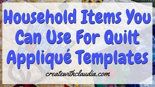 Household Items You Can Use To Make Quilt Appliqué Templates