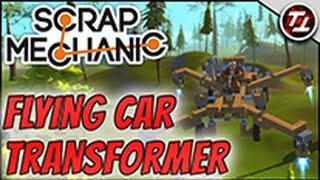 Scrap Mechanic Tutorial: Flying Car Transformer!