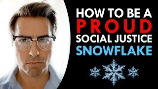 How to be a Proud Social Justice Snowflake