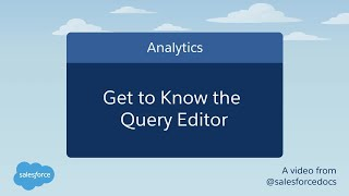 Get To Know The Query Editor   Salesforce