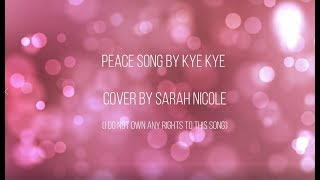 Peace song by Kye Kye [Cover by Sarah Nicole]