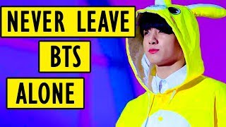 When you leave the BTS members alone